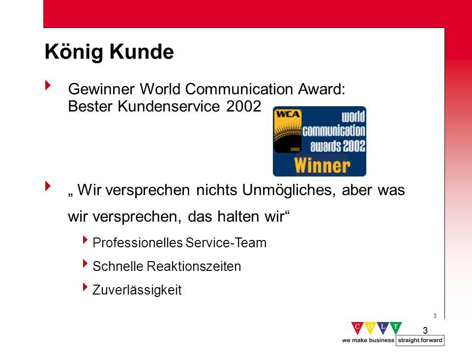 3 3 König Kunde Gewinner World Communication Award: Bester Kundenservice 2002 Wir versprechen nichts Unmögliches, aber was wir versprechen, das halten