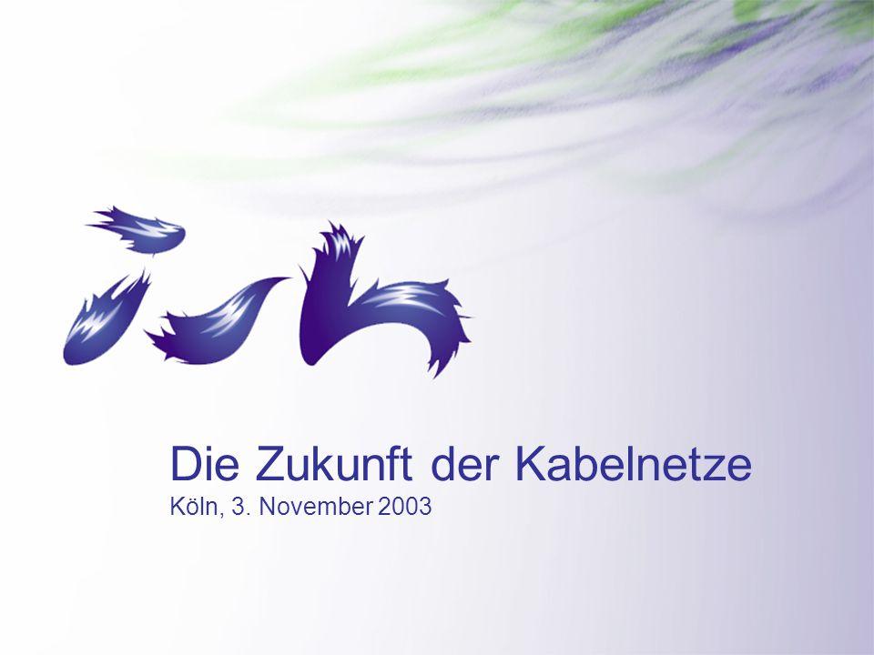 Die Zukunft der Kabelnetze Köln, 3. November 2003