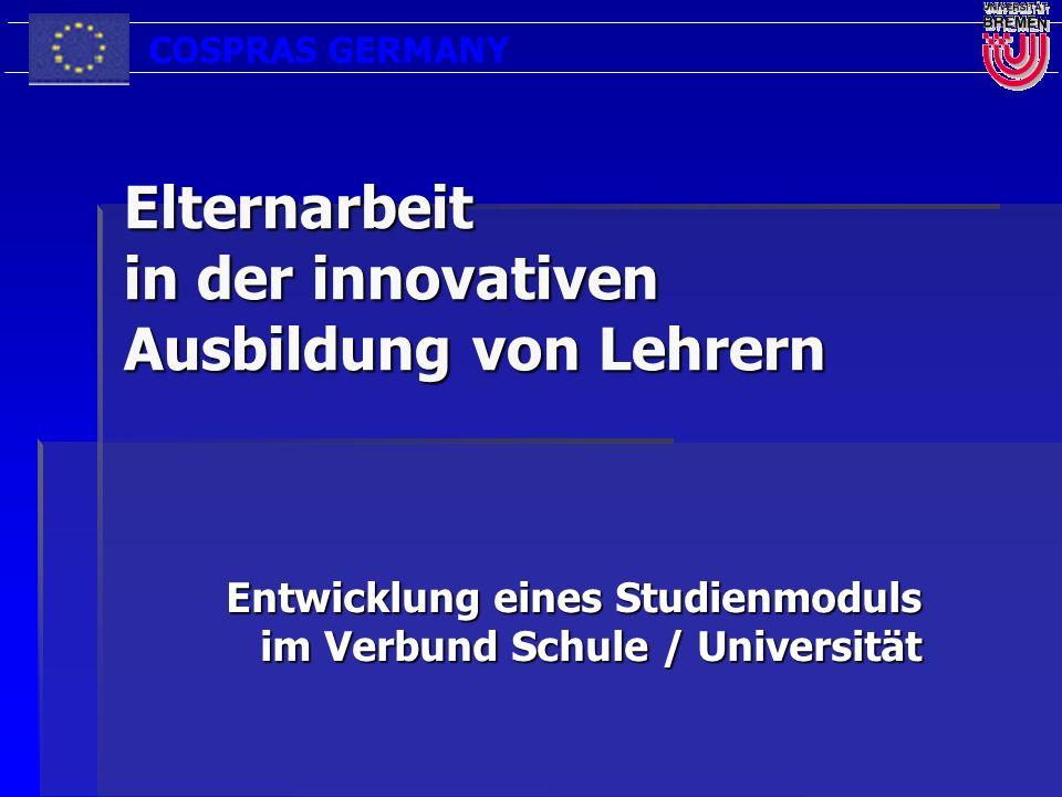 COSPRAS GERMANY Entwicklung eines Studienmoduls im Verbund Schule / Universität Elternarbeit in der innovativen Ausbildung von Lehrern