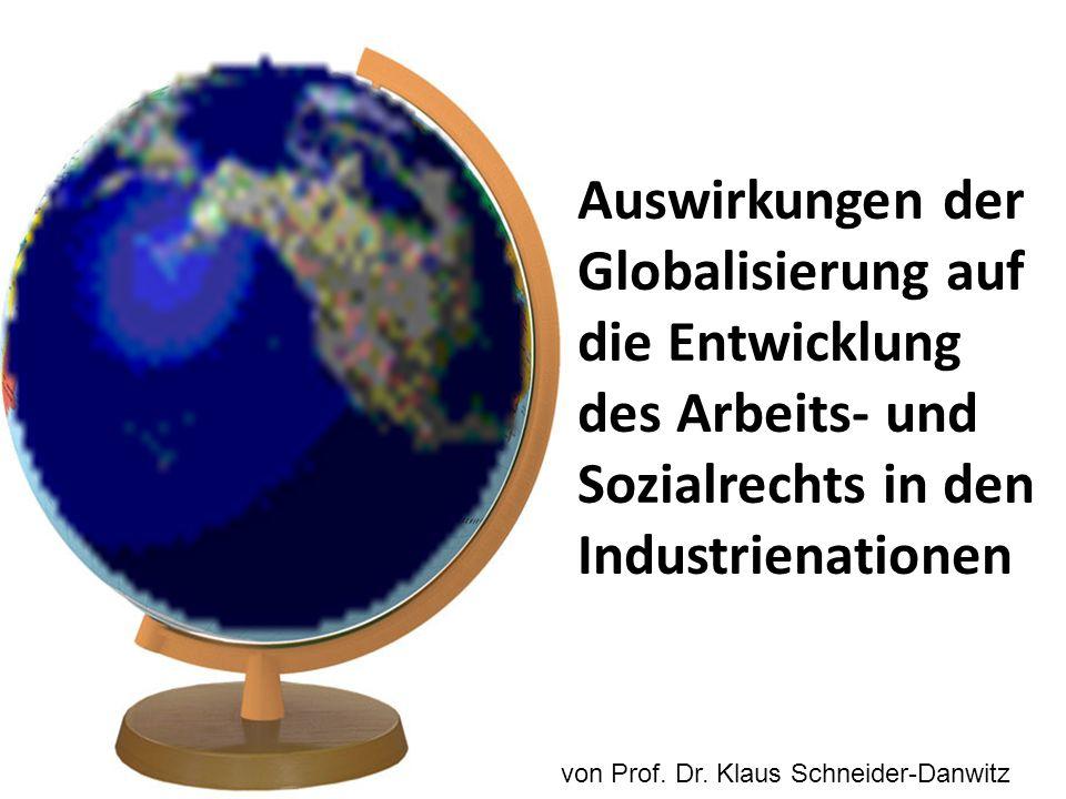 Auswirkungen der Globalisierung auf die Entwicklung des Arbeits- und Sozialrechts in den Industrienationen von Prof. Dr. Klaus Schneider-Danwitz
