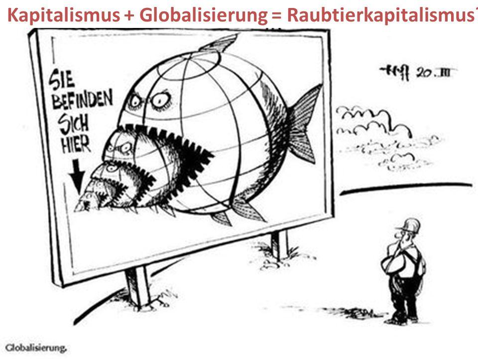 10 Kapitalismus + Globalisierung = Raubtierkapitalismus?