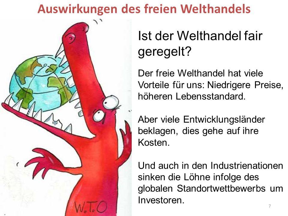 7 Auswirkungen des freien Welthandels Ist der Welthandel fair geregelt? Der freie Welthandel hat viele Vorteile für uns: Niedrigere Preise, höheren Le