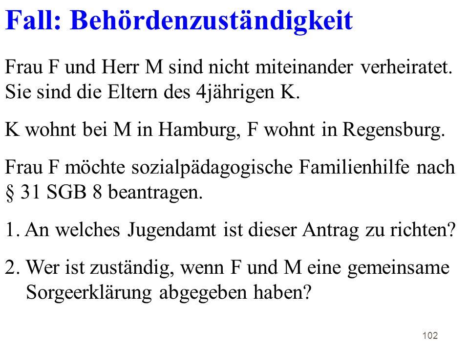 102 Fall: Behördenzuständigkeit Frau F und Herr M sind nicht miteinander verheiratet.