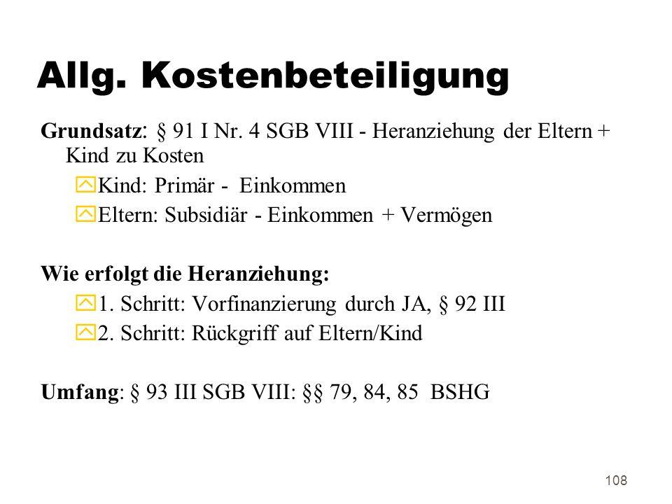 108 Allg.Kostenbeteiligung Grundsatz : § 91 I Nr.