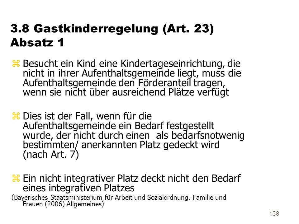 138 3.8 Gastkinderregelung (Art. 23) Absatz 1 zBesucht ein Kind eine Kindertageseinrichtung, die nicht in ihrer Aufenthaltsgemeinde liegt, muss die Au
