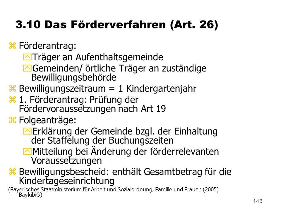 143 3.10 Das Förderverfahren (Art. 26) zFörderantrag: yTräger an Aufenthaltsgemeinde yGemeinden/ örtliche Träger an zuständige Bewilligungsbehörde zBe