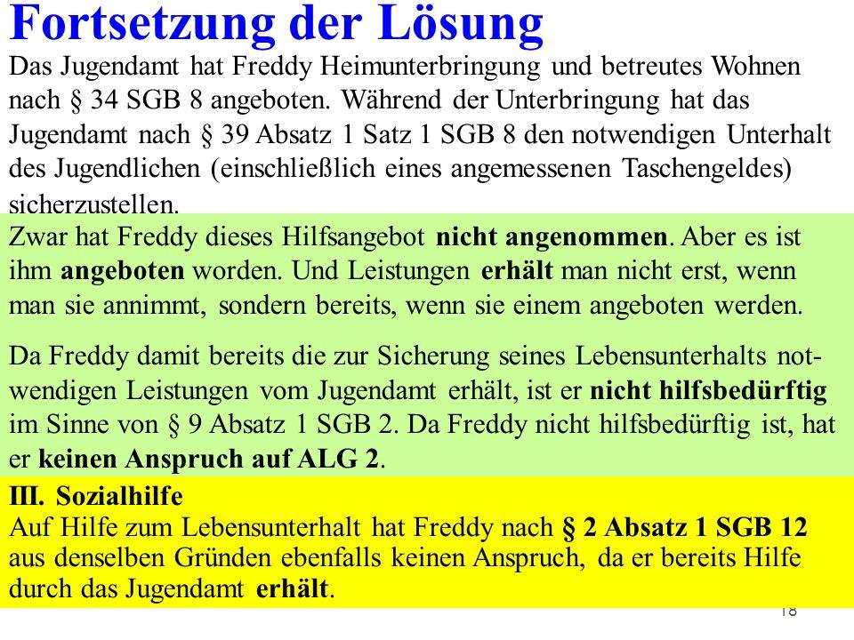 18 Fortsetzung der Lösung Das Jugendamt hat Freddy Heimunterbringung und betreutes Wohnen nach § 34 SGB 8 angeboten.