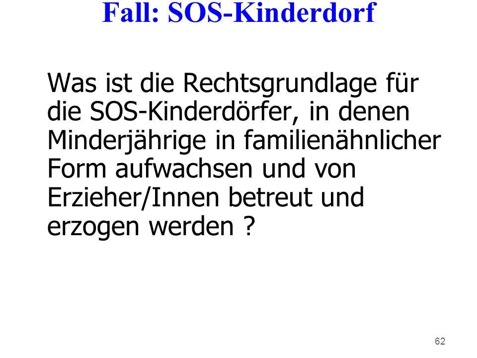 62 Was ist die Rechtsgrundlage für die SOS-Kinderdörfer, in denen Minderjährige in familienähnlicher Form aufwachsen und von Erzieher/Innen betreut und erzogen werden .
