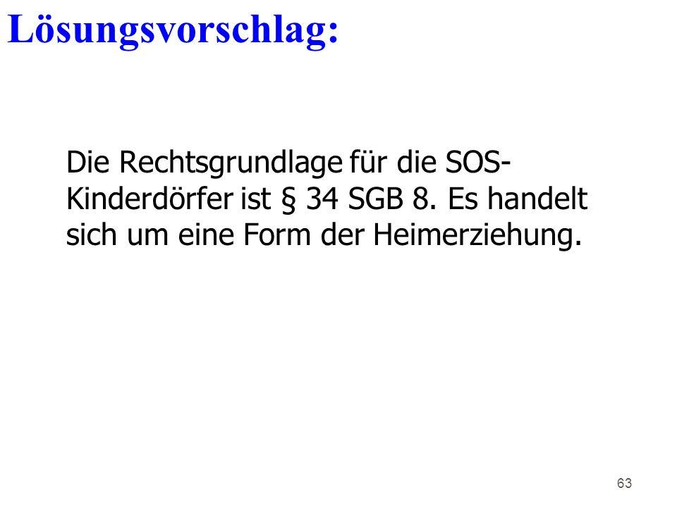 63 Die Rechtsgrundlage für die SOS- Kinderdörfer ist § 34 SGB 8.