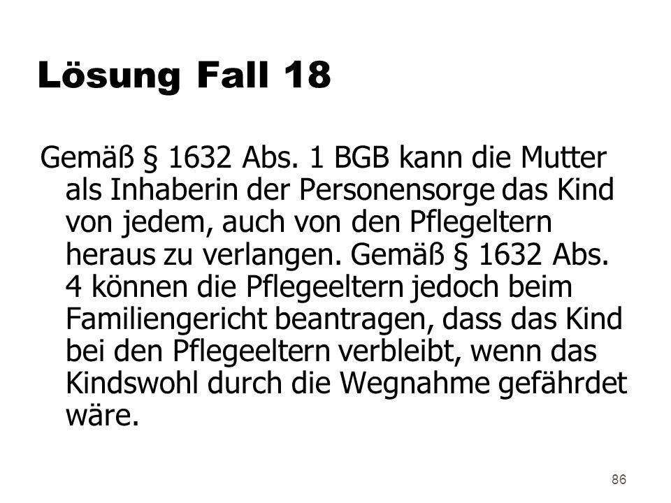 86 Lösung Fall 18 Gemäß § 1632 Abs.