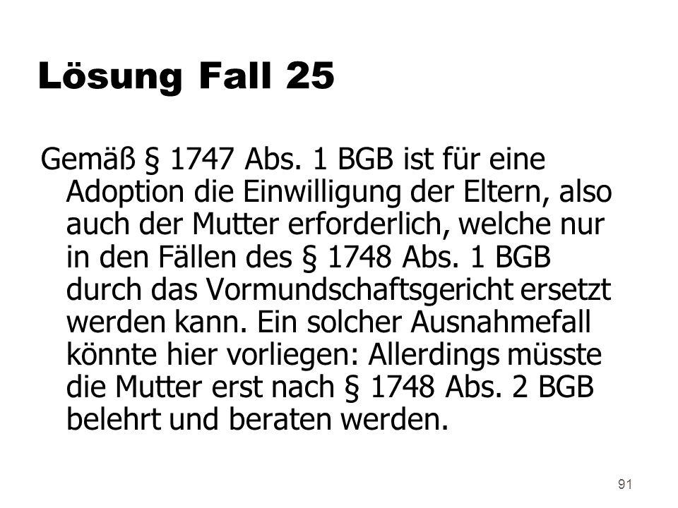 91 Lösung Fall 25 Gemäß § 1747 Abs.