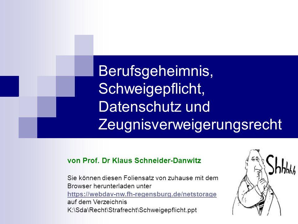 Berufsgeheimnis, Schweigepflicht, Datenschutz und Zeugnisverweigerungsrecht von Prof. Dr Klaus Schneider-Danwitz Sie können diesen Foliensatz von zuha