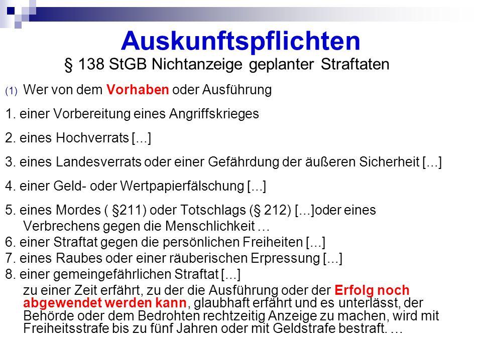 Auskunftspflichten § 138 StGB Nichtanzeige geplanter Straftaten (1) Wer von dem Vorhaben oder Ausführung 1. einer Vorbereitung eines Angriffskrieges 2