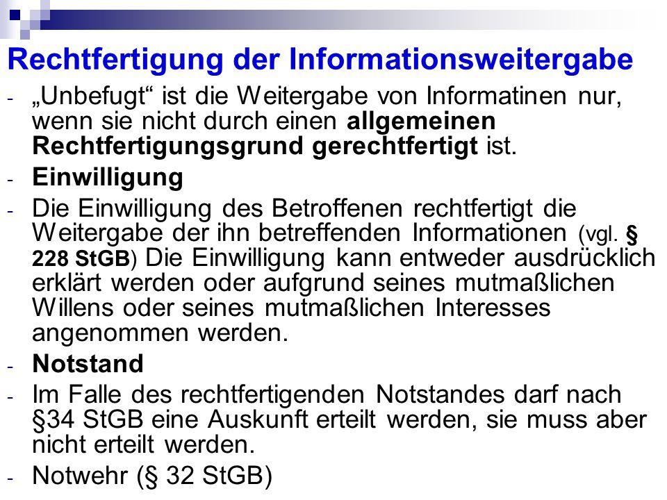 Rechtfertigung der Informationsweitergabe - Unbefugt ist die Weitergabe von Informatinen nur, wenn sie nicht durch einen allgemeinen Rechtfertigungsgr