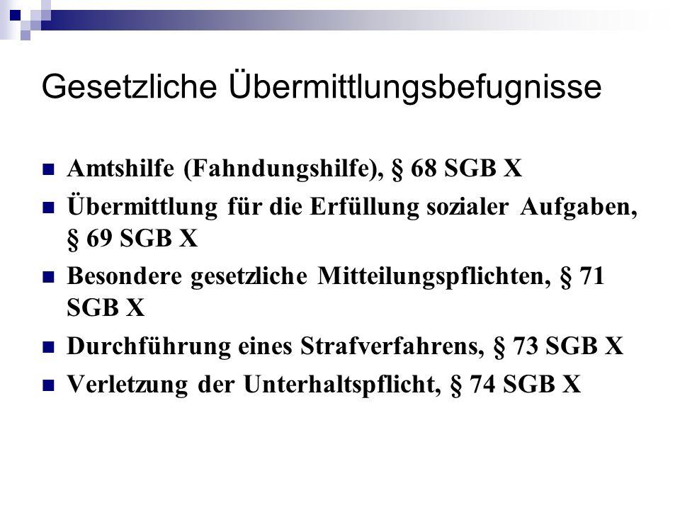 Gesetzliche Übermittlungsbefugnisse Amtshilfe (Fahndungshilfe), § 68 SGB X Übermittlung für die Erfüllung sozialer Aufgaben, § 69 SGB X Besondere gese