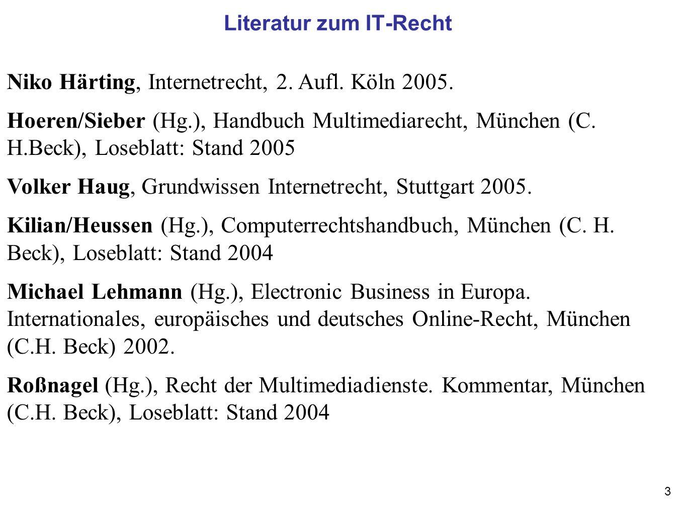 3 Niko Härting, Internetrecht, 2. Aufl. Köln 2005. Hoeren/Sieber (Hg.), Handbuch Multimediarecht, München (C. H.Beck), Loseblatt: Stand 2005 Volker Ha