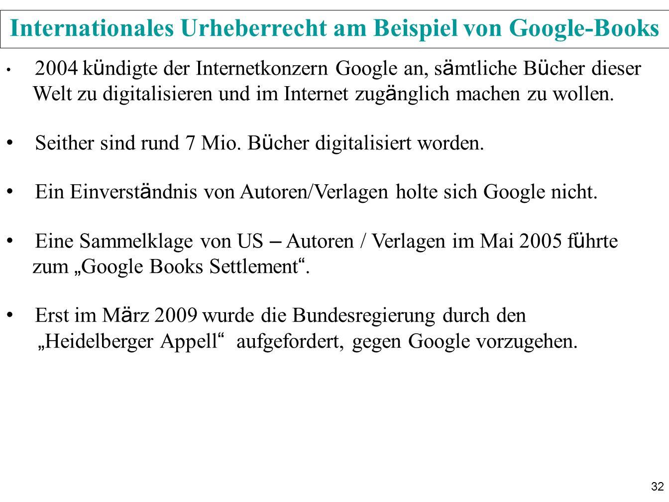 32 Internationales Urheberrecht am Beispiel von Google-Books 2004 k ü ndigte der Internetkonzern Google an, s ä mtliche B ü cher dieser Welt zu digitalisieren und im Internet zug ä nglich machen zu wollen.