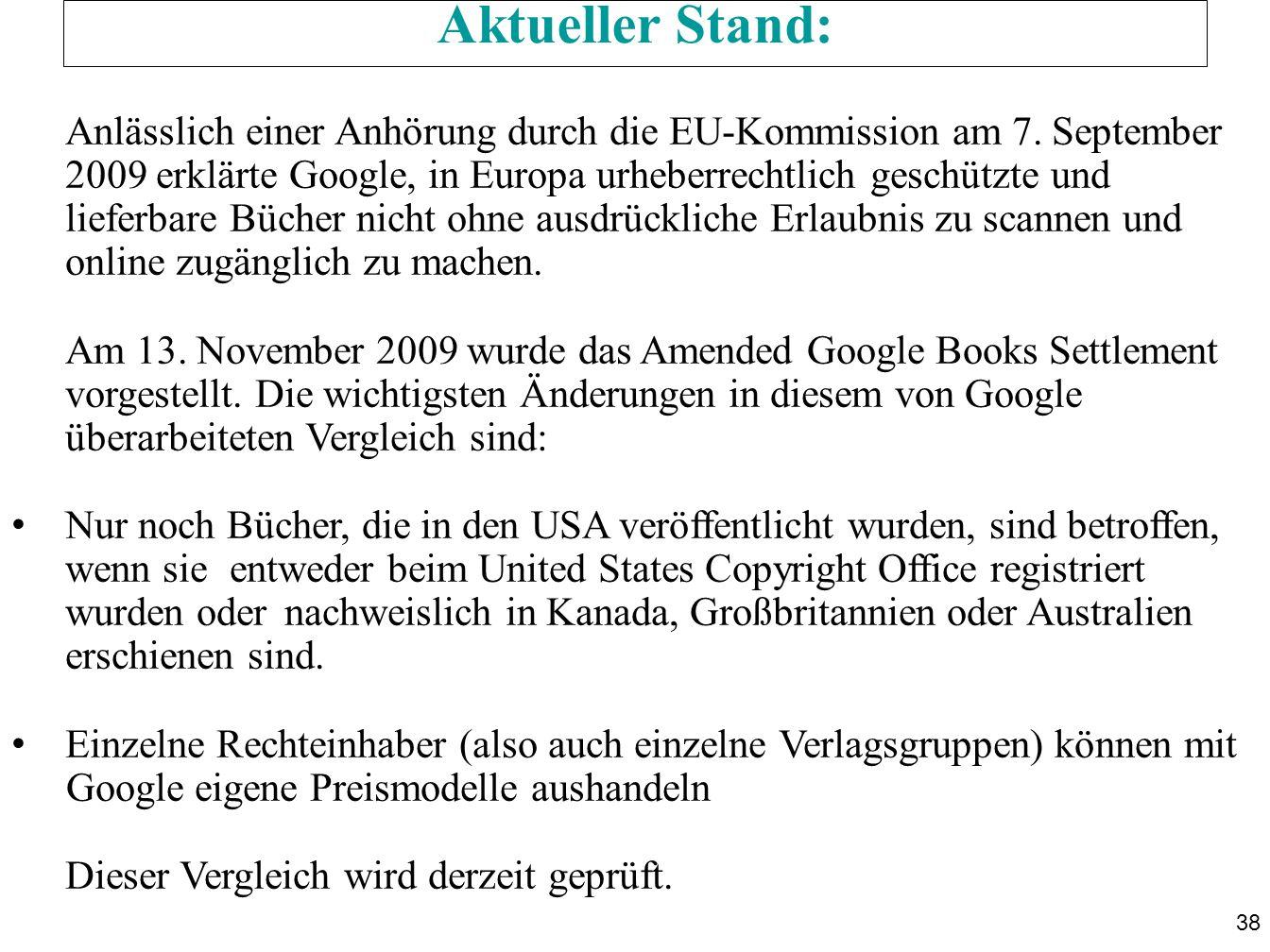 38 Aktueller Stand: Anlässlich einer Anhörung durch die EU-Kommission am 7. September 2009 erklärte Google, in Europa urheberrechtlich geschützte und