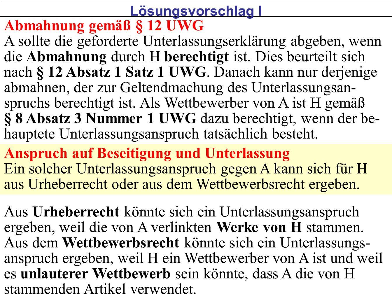 48 Abmahnung gemäß § 12 UWG A sollte die geforderte Unterlassungserklärung abgeben, wenn die Abmahnung durch H berechtigt ist. Dies beurteilt sich nac