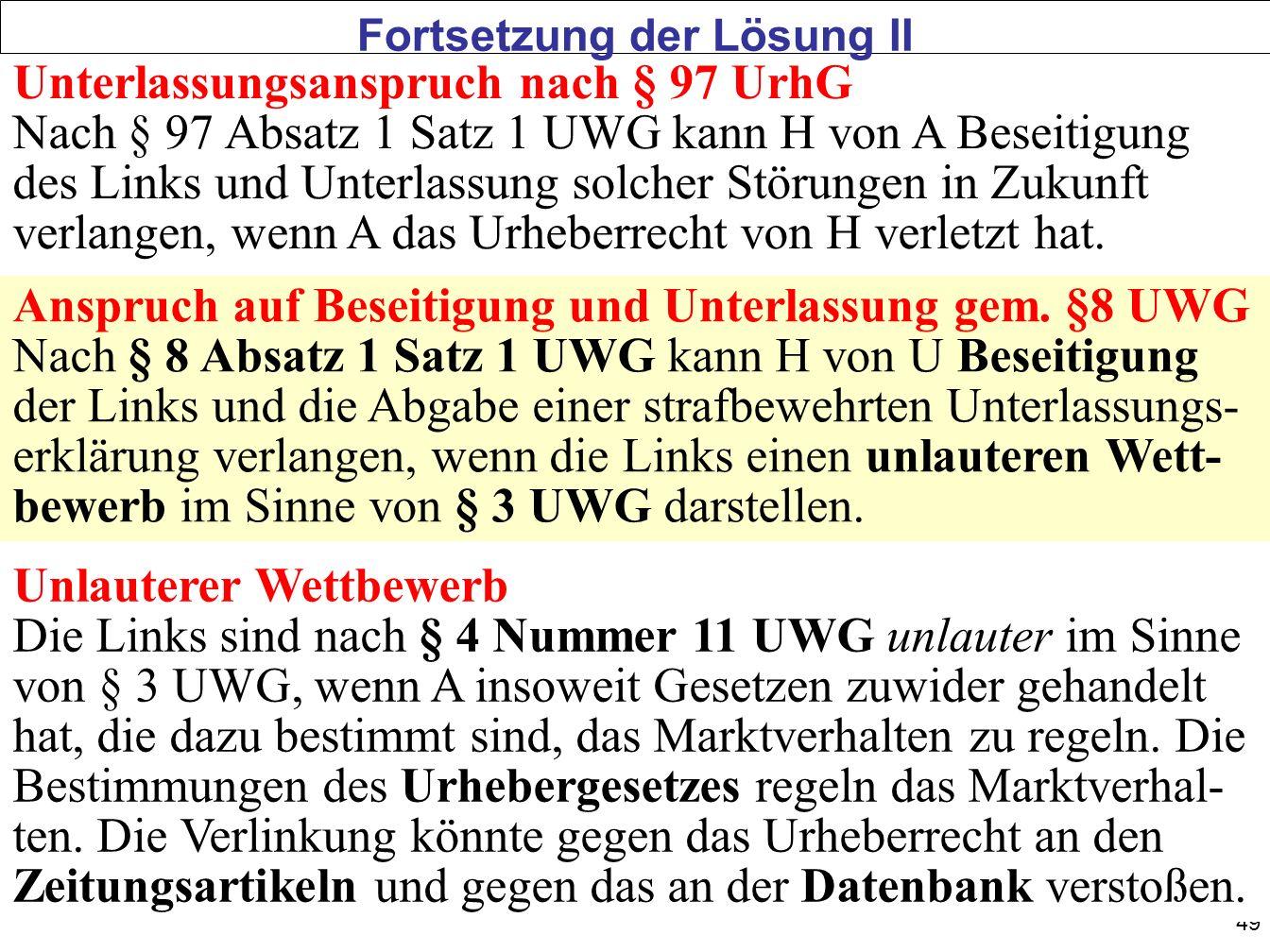49 Unterlassungsanspruch nach § 97 UrhG Nach § 97 Absatz 1 Satz 1 UWG kann H von A Beseitigung des Links und Unterlassung solcher Störungen in Zukunft verlangen, wenn A das Urheberrecht von H verletzt hat.