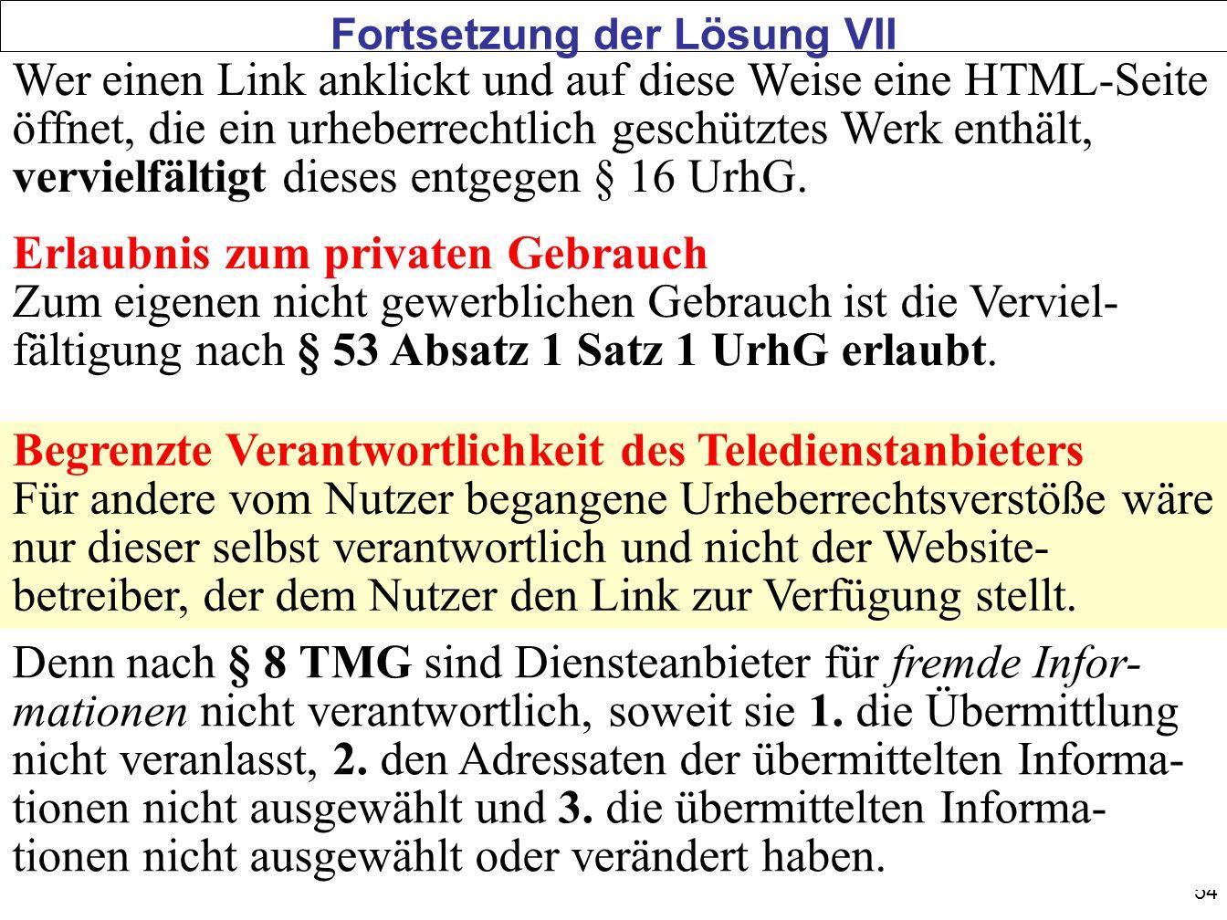 54 Wer einen Link anklickt und auf diese Weise eine HTML-Seite öffnet, die ein urheberrechtlich geschütztes Werk enthält, vervielfältigt dieses entgegen § 16 UrhG.