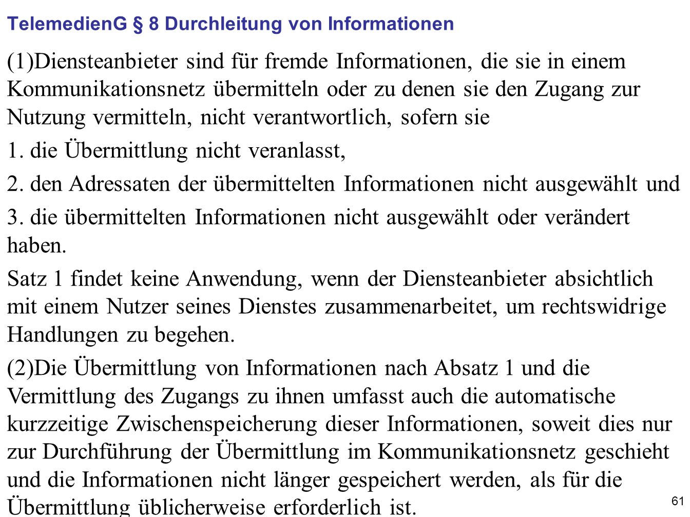 61 (1)Diensteanbieter sind für fremde Informationen, die sie in einem Kommunikationsnetz übermitteln oder zu denen sie den Zugang zur Nutzung vermitteln, nicht verantwortlich, sofern sie 1.