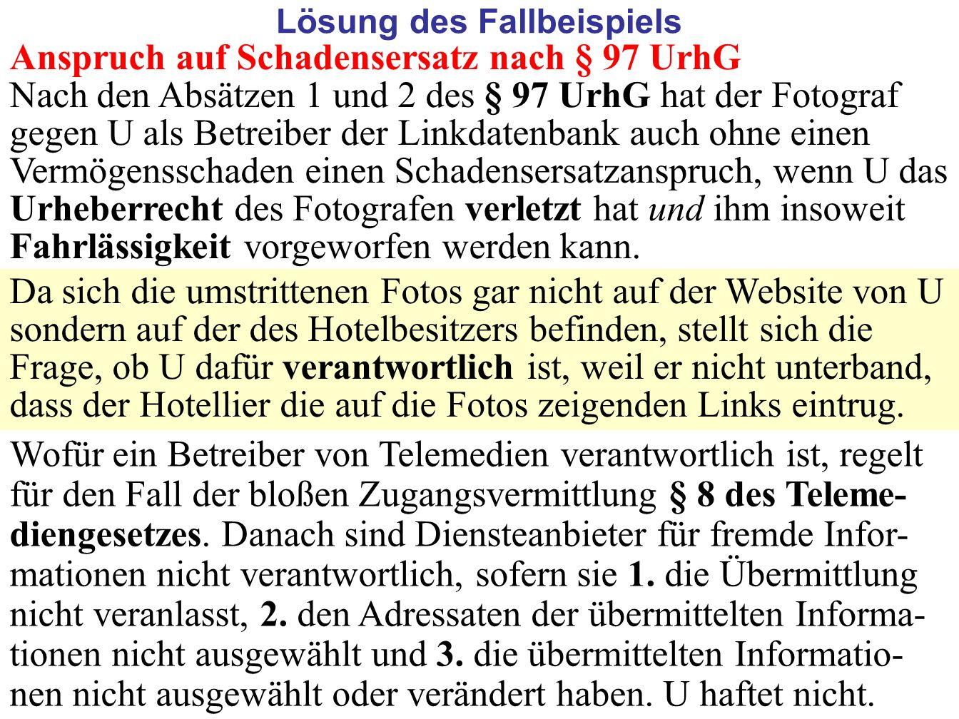 62 Anspruch auf Schadensersatz nach § 97 UrhG Nach den Absätzen 1 und 2 des § 97 UrhG hat der Fotograf gegen U als Betreiber der Linkdatenbank auch oh