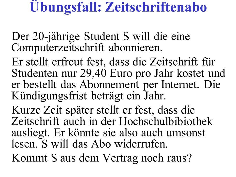 Der 20-jährige Student S will die eine Computerzeitschrift abonnieren. Er stellt erfreut fest, dass die Zeitschrift für Studenten nur 29,40 Euro pro J