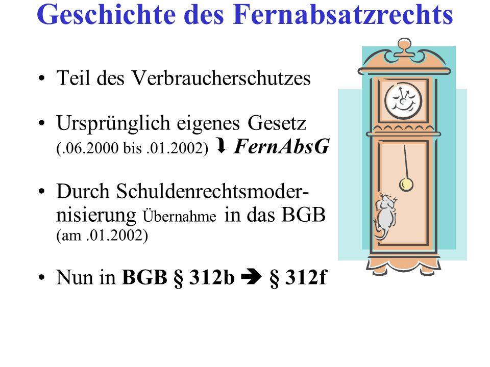 Teil des Verbraucherschutzes Ursprünglich eigenes Gesetz (.06.2000 bis.01.2002) FernAbsG Durch Schuldenrechtsmoder- nisierung Übernahme in das BGB (am
