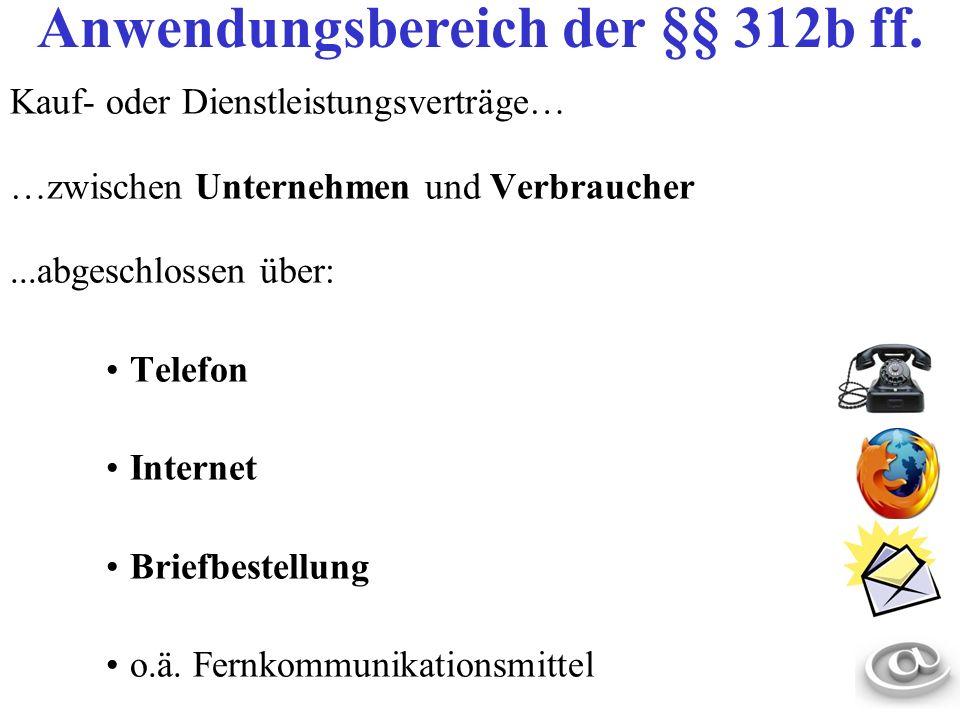 Kauf- oder Dienstleistungsverträge… …zwischen Unternehmen und Verbraucher...abgeschlossen über: Telefon Internet Briefbestellung o.ä. Fernkommunikatio