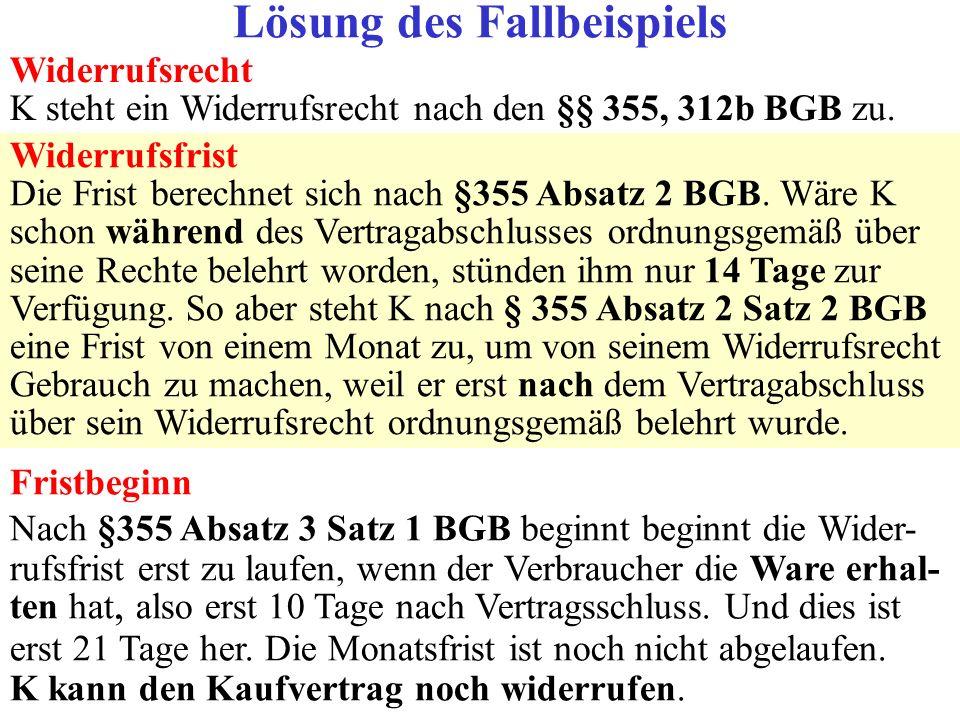 Widerrufsrecht K steht ein Widerrufsrecht nach den §§ 355, 312b BGB zu. Widerrufsfrist Die Frist berechnet sich nach §355 Absatz 2 BGB. Wäre K schon w