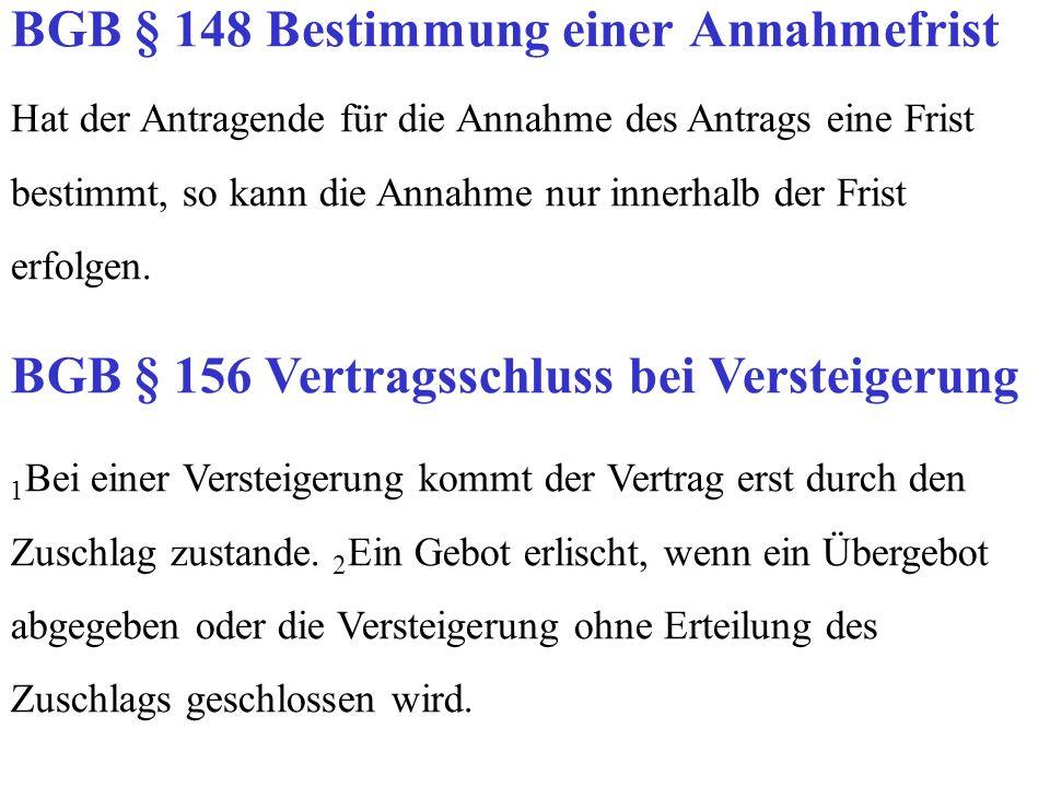 Hat der Antragende für die Annahme des Antrags eine Frist bestimmt, so kann die Annahme nur innerhalb der Frist erfolgen. BGB § 156 Vertragsschluss be