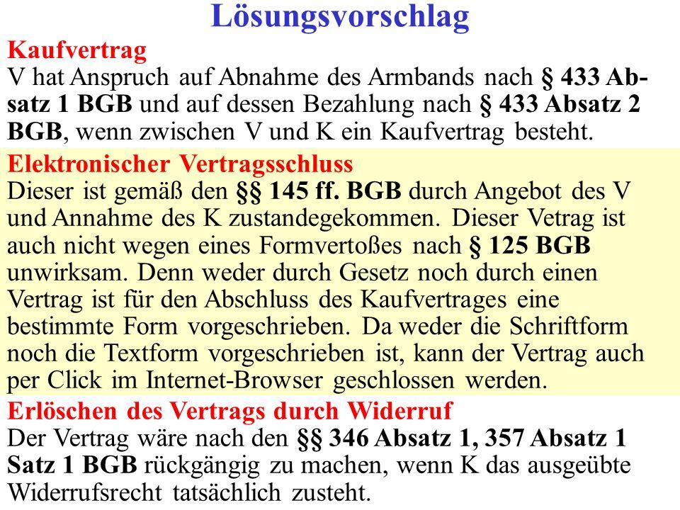 Kaufvertrag V hat Anspruch auf Abnahme des Armbands nach § 433 Ab- satz 1 BGB und auf dessen Bezahlung nach § 433 Absatz 2 BGB, wenn zwischen V und K
