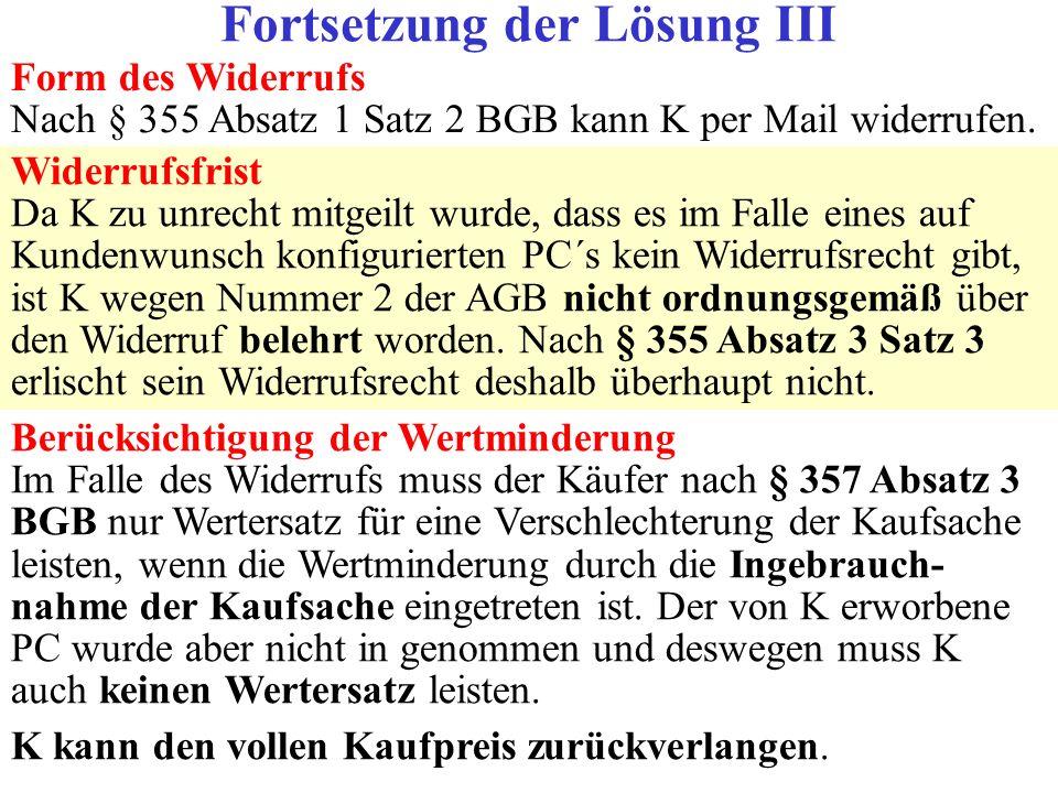 Form des Widerrufs Nach § 355 Absatz 1 Satz 2 BGB kann K per Mail widerrufen. Widerrufsfrist Da K zu unrecht mitgeilt wurde, dass es im Falle eines au