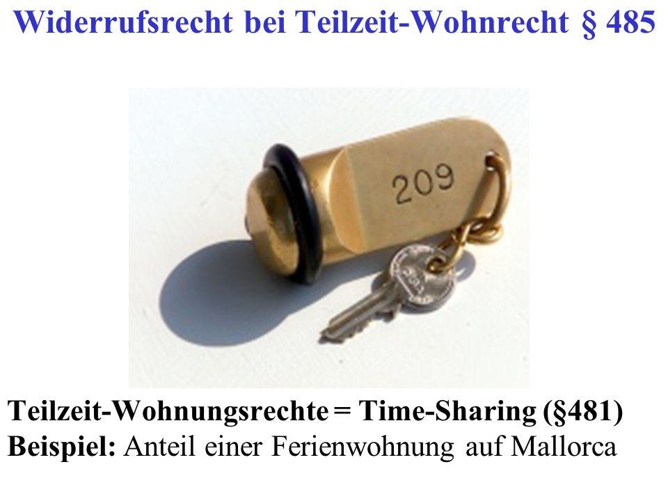 Teilzeit-Wohnungsrechte = Time-Sharing (§481) Beispiel: Anteil einer Ferienwohnung auf Mallorca Widerrufsrecht bei Teilzeit-Wohnrecht § 485