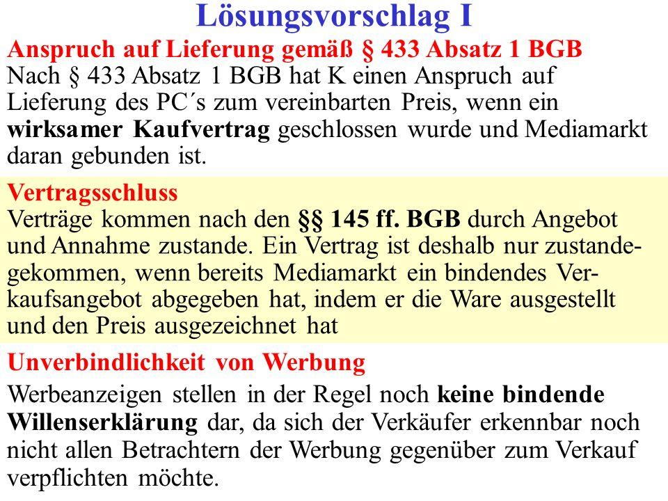 Anspruch auf Lieferung gemäß § 433 Absatz 1 BGB Nach § 433 Absatz 1 BGB hat K einen Anspruch auf Lieferung des PC´s zum vereinbarten Preis, wenn ein w