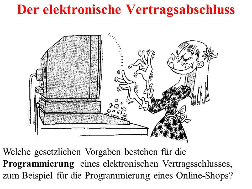 Der elektronische Vertragsabschluss Welche gesetzlichen Vorgaben bestehen für die Programmierung eines elektronischen Vertragsschlusses, zum Beispiel
