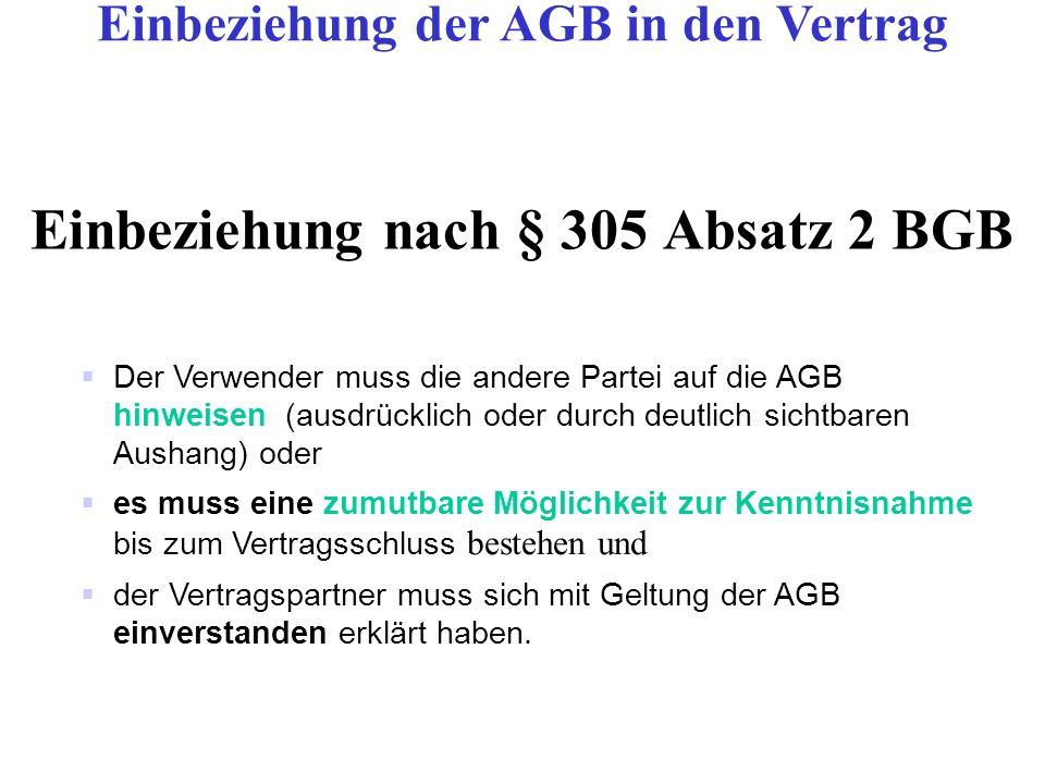 Einbeziehung nach § 305 Absatz 2 BGB Der Verwender muss die andere Partei auf die AGB hinweisen (ausdrücklich oder durch deutlich sichtbaren Aushang)