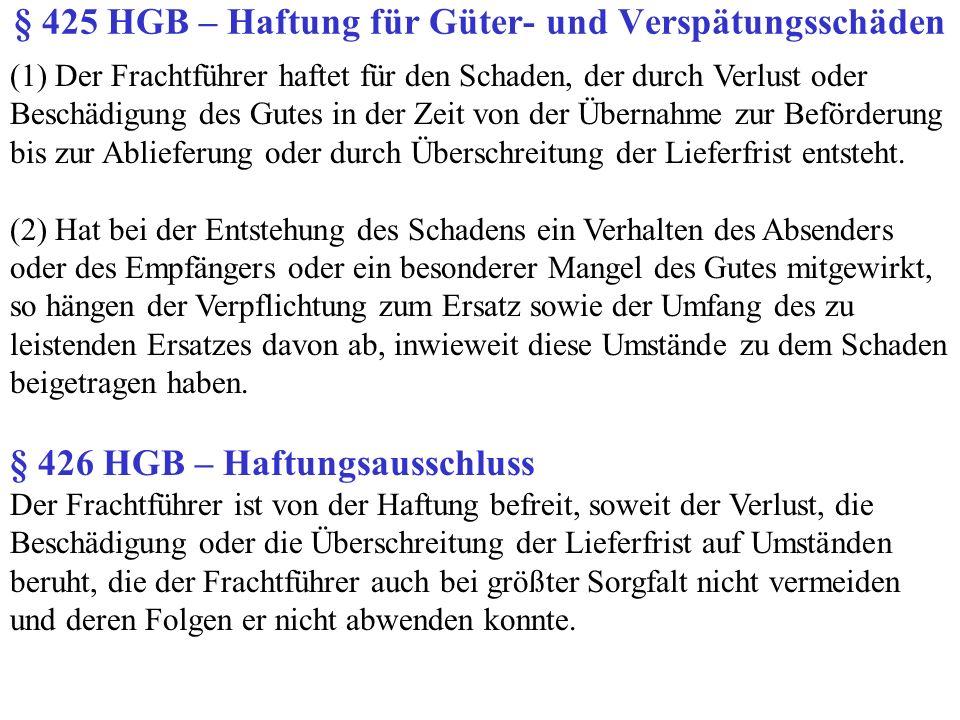 § 425 HGB – Haftung für Güter- und Verspätungsschäden (1) Der Frachtführer haftet für den Schaden, der durch Verlust oder Beschädigung des Gutes in de