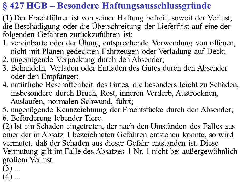 § 427 HGB – Besondere Haftungsausschlussgründe (1) Der Frachtführer ist von seiner Haftung befreit, soweit der Verlust, die Beschädigung oder die Über