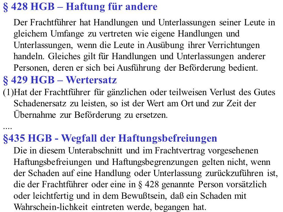 § 428 HGB – Haftung für andere Der Frachtführer hat Handlungen und Unterlassungen seiner Leute in gleichem Umfange zu vertreten wie eigene Handlungen