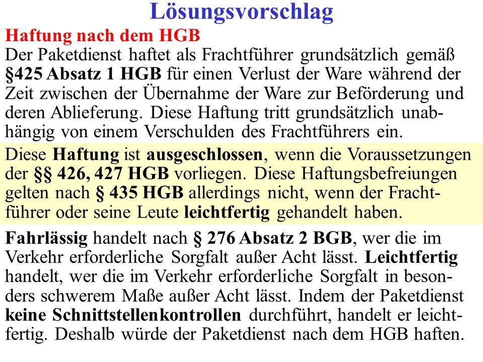 Haftung nach dem HGB Der Paketdienst haftet als Frachtführer grundsätzlich gemäß §425 Absatz 1 HGB für einen Verlust der Ware während der Zeit zwische