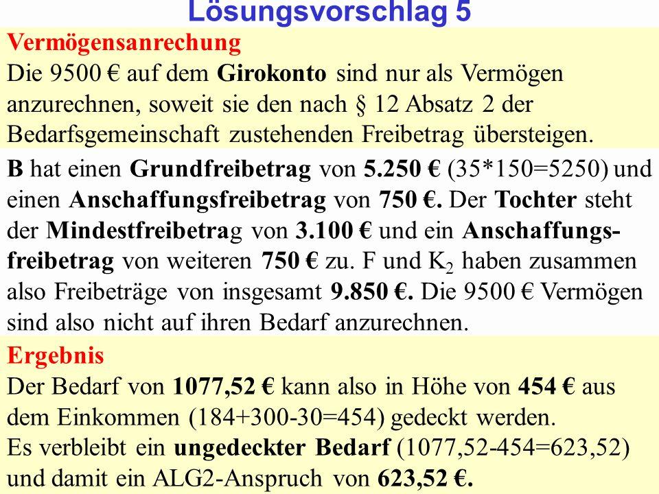 SGB 2 SGB 2 und SGB 12 von Prof. Dr. Klaus Schneider-DanwitzSGB 12 10 Vermögensanrechung Die 9500 auf dem Girokonto sind nur als Vermögen anzurechnen,