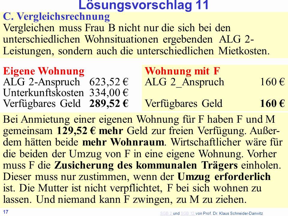 SGB 2 SGB 2 und SGB 12 von Prof. Dr. Klaus Schneider-DanwitzSGB 12 17 C. Vergleichsrechnung Vergleichen muss Frau B nicht nur die sich bei den untersc