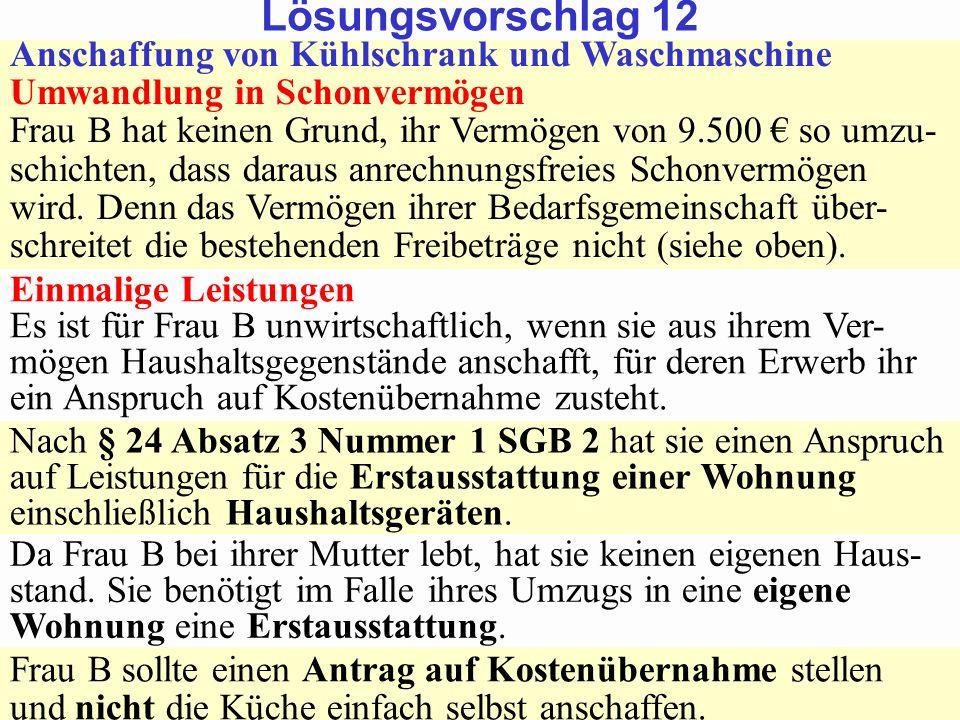 SGB 2 SGB 2 und SGB 12 von Prof. Dr. Klaus Schneider-DanwitzSGB 12 18 Anschaffung von Kühlschrank und Waschmaschine Umwandlung in Schonvermögen Frau B