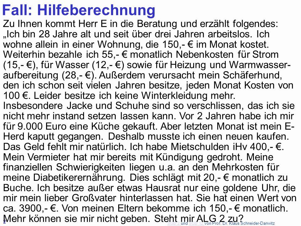 SGB 2 SGB 2 und SGB 12 von Prof. Dr. Klaus Schneider-DanwitzSGB 12 2 Fall: Hilfeberechnung Zu Ihnen kommt Herr E in die Beratung und erzählt folgendes
