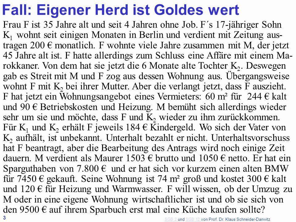 SGB 2 SGB 2 und SGB 12 von Prof. Dr. Klaus Schneider-DanwitzSGB 12 3 Fall: Eigener Herd ist Goldes wert Frau F ist 35 Jahre alt und seit 4 Jahren ohne