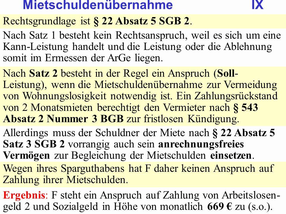 SGB 2 SGB 2 und SGB 12 von Prof. Dr. Klaus Schneider-DanwitzSGB 12 30 Rechtsgrundlage ist § 22 Absatz 5 SGB 2. Nach Satz 1 besteht kein Rechtsanspruch