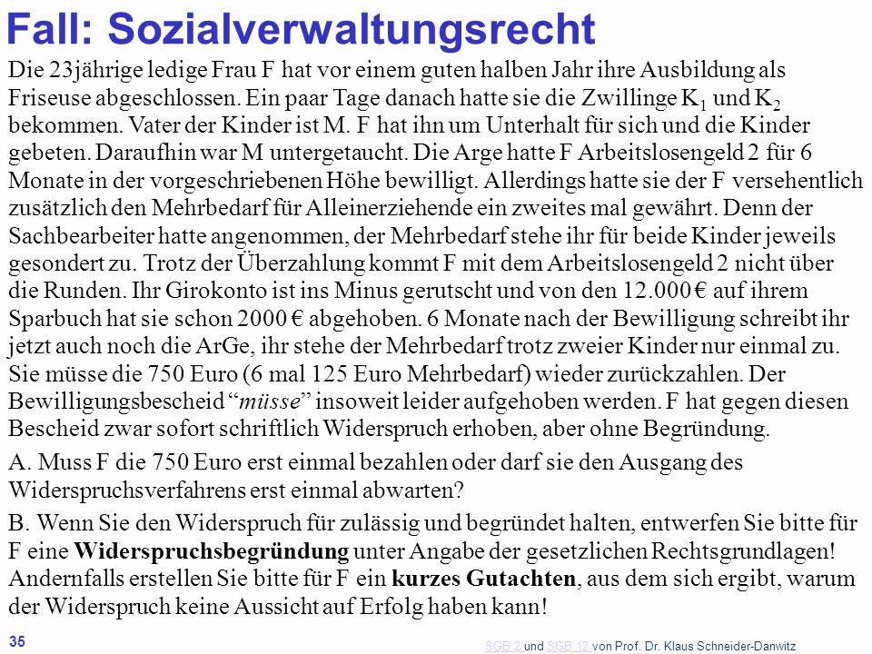 SGB 2 SGB 2 und SGB 12 von Prof. Dr. Klaus Schneider-DanwitzSGB 12 35 Fall: Sozialverwaltungsrecht Die 23jährige ledige Frau F hat vor einem guten hal