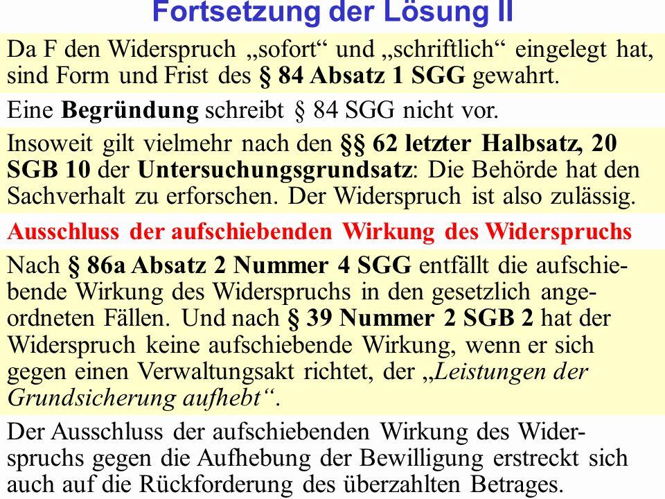 SGB 2 SGB 2 und SGB 12 von Prof. Dr. Klaus Schneider-DanwitzSGB 12 37 Da F den Widerspruch sofort und schriftlich eingelegt hat, sind Form und Frist d
